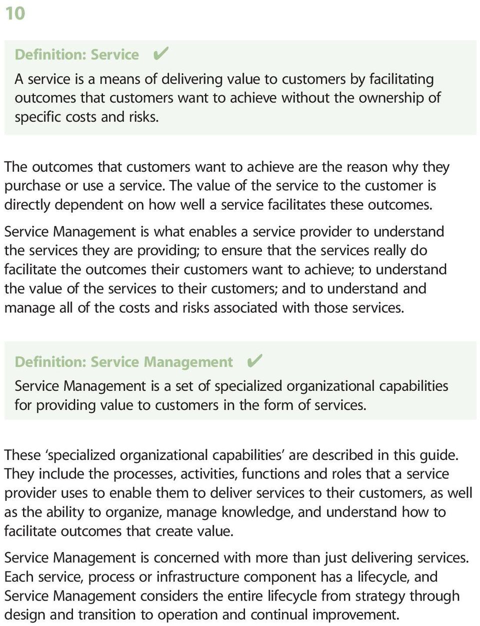 The value of the service to the customer is directly dependent on how well a service facilitates these outcomes.