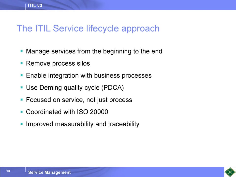 processes Use Deming quality cycle (PDCA) Focused on service, not just