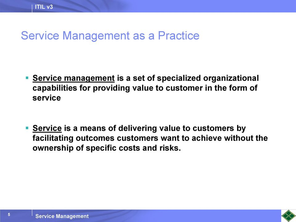 Service is a means of delivering value to customers by facilitating