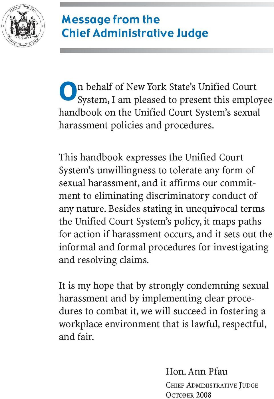 This handbook expresses the Unified Court System s unwillingness to tolerate any form of sexual harassment, and it affirms our commitment to eliminating discriminatory conduct of any nature.