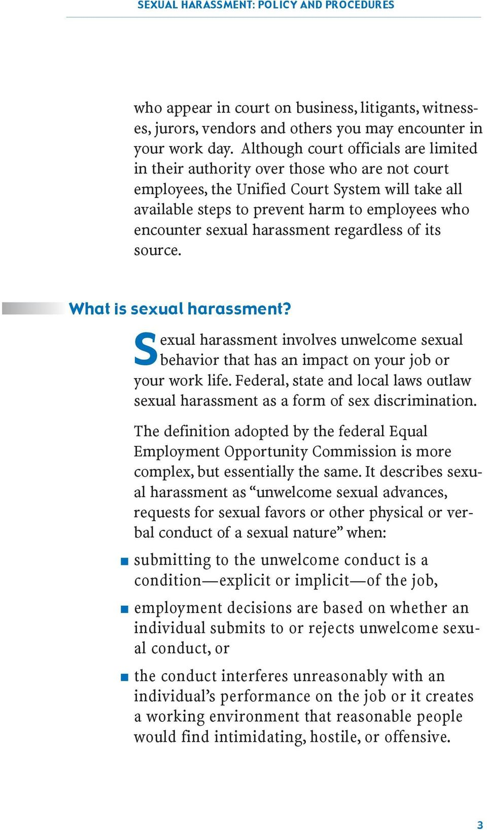 sexual harassment regardless of its source. What is sexual harassment? Sexual harassment involves unwelcome sexual behavior that has an impact on your job or your work life.