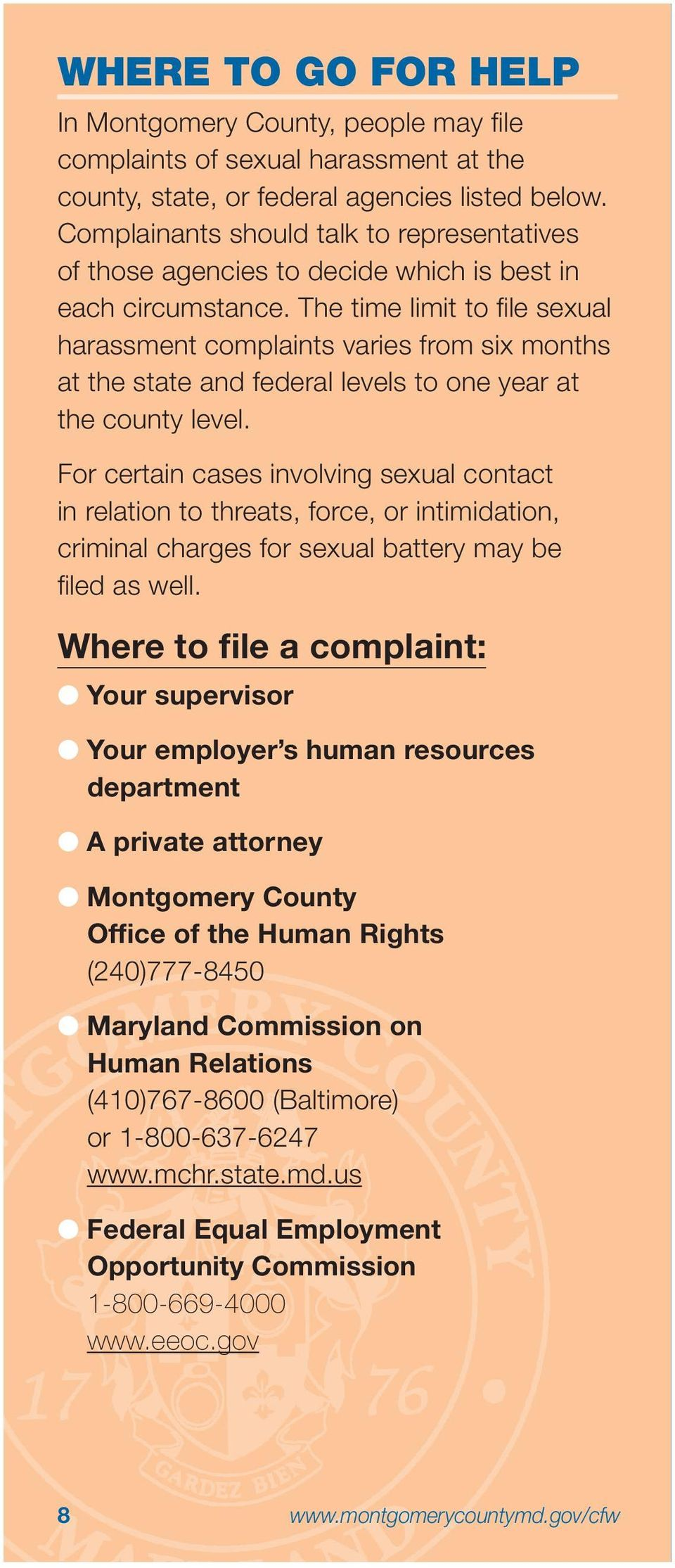 The time limit to file sexual harassment complaints varies from six months at the state and federal levels to one year at the county level.
