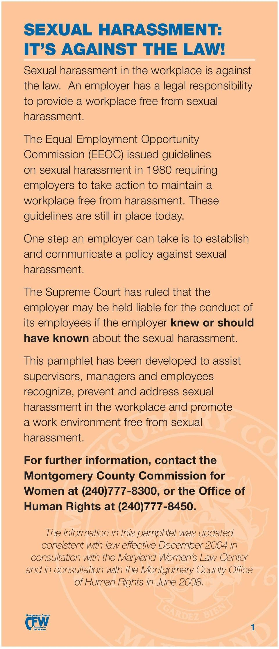 These guidelines are still in place today. One step an employer can take is to establish and communicate a policy against sexual harassment.