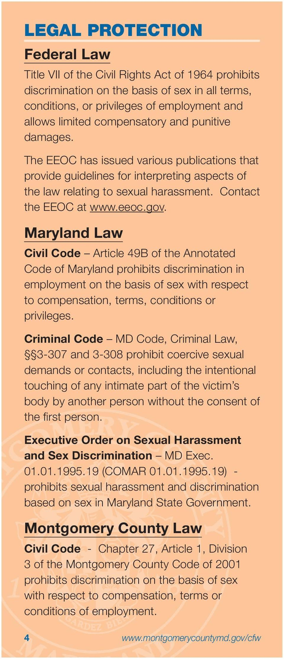 Maryland Law Civil Code Article 49B of the Annotated Code of Maryland prohibits discrimination in employment on the basis of sex with respect to compensation, terms, conditions or privileges.