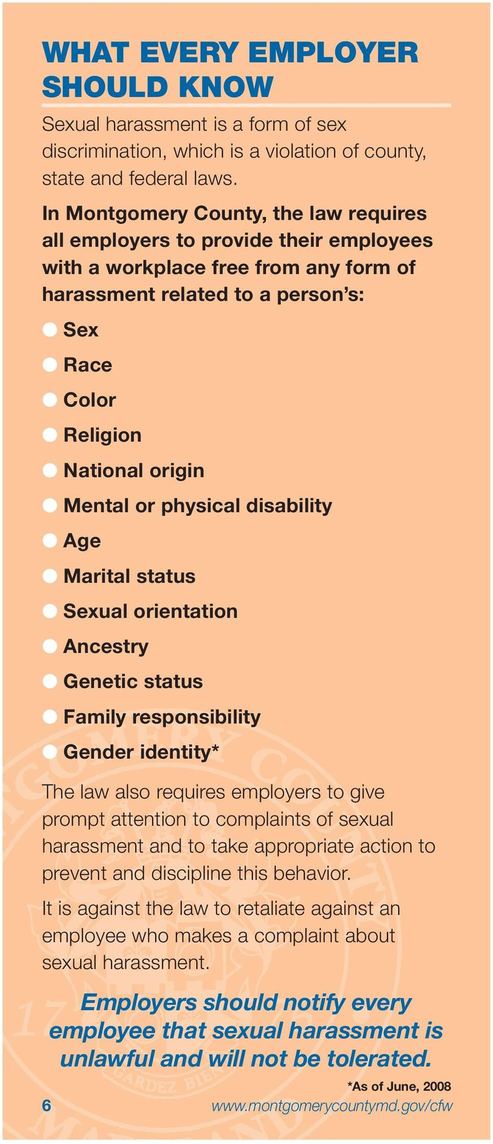 origin l Mental or physical disability l Age l Marital status l Sexual orientation l Ancestry l Genetic status l Family responsibility l Gender identity* The law also requires employers to give