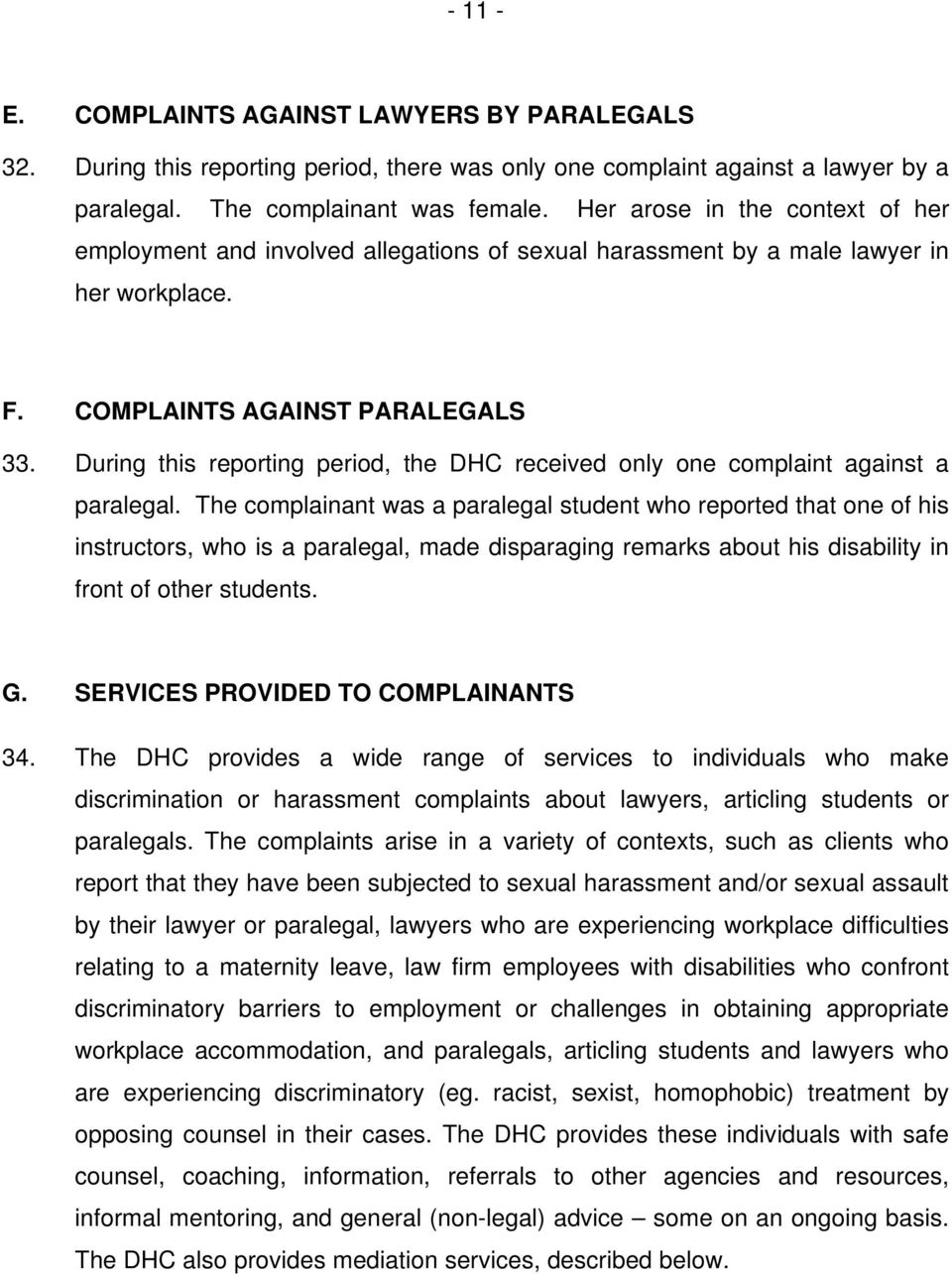 During this reporting period, the DHC received only one complaint against a paralegal.