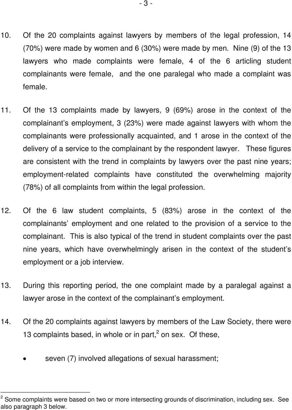 Of the 13 complaints made by lawyers, 9 (69%) arose in the context of the complainant s employment, 3 (23%) were made against lawyers with whom the complainants were professionally acquainted, and 1