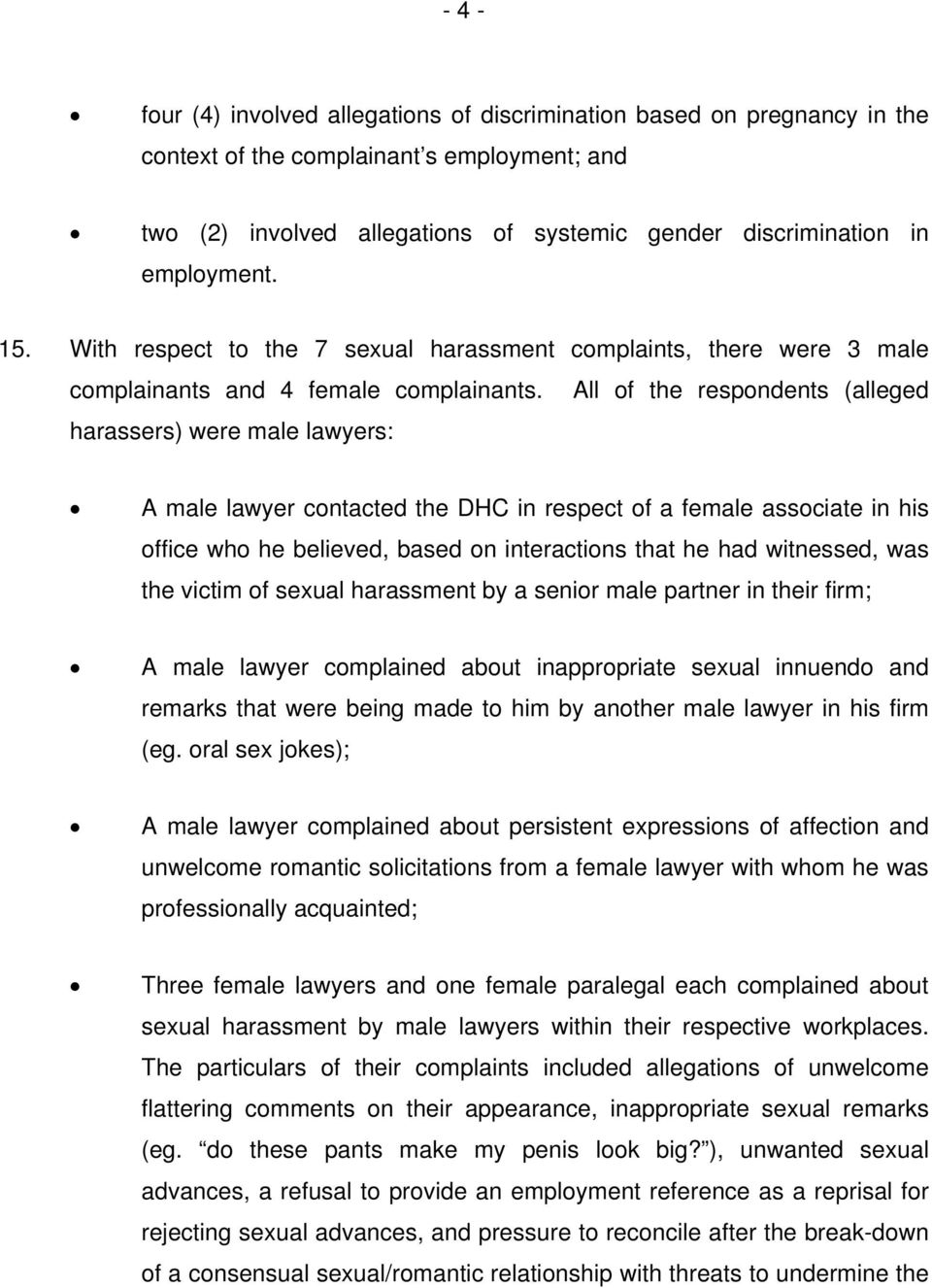 All of the respondents (alleged harassers) were male lawyers: A male lawyer contacted the DHC in respect of a female associate in his office who he believed, based on interactions that he had