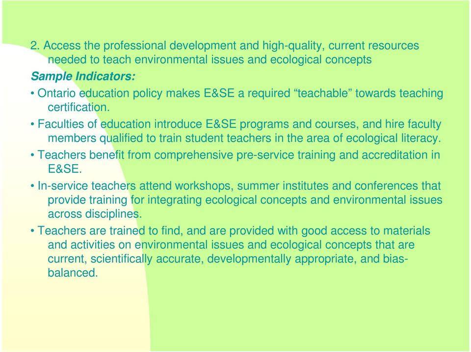 Faculties of education introduce E&SE programs and courses, and hire faculty members qualified to train student teachers in the area of ecological literacy.