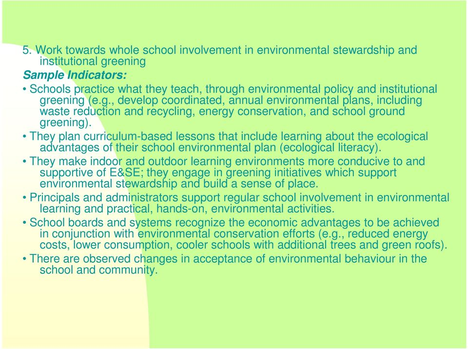 They plan curriculum-based lessons that include learning about the ecological advantages of their school environmental plan (ecological literacy).