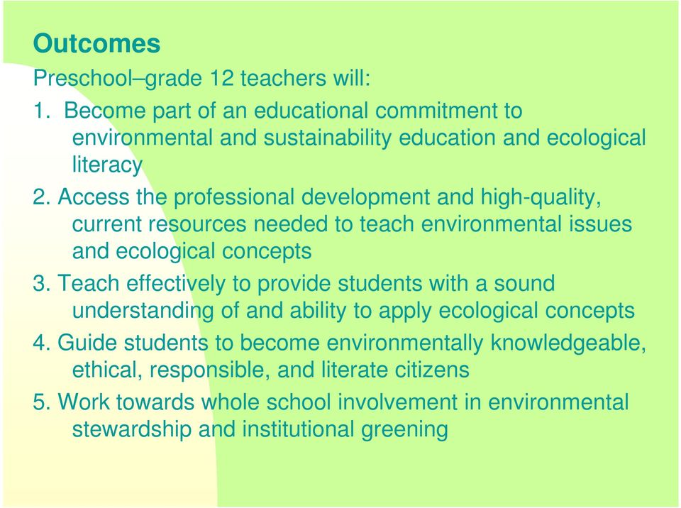 Access the professional development and high-quality, current resources needed to teach environmental issues and ecological concepts 3.