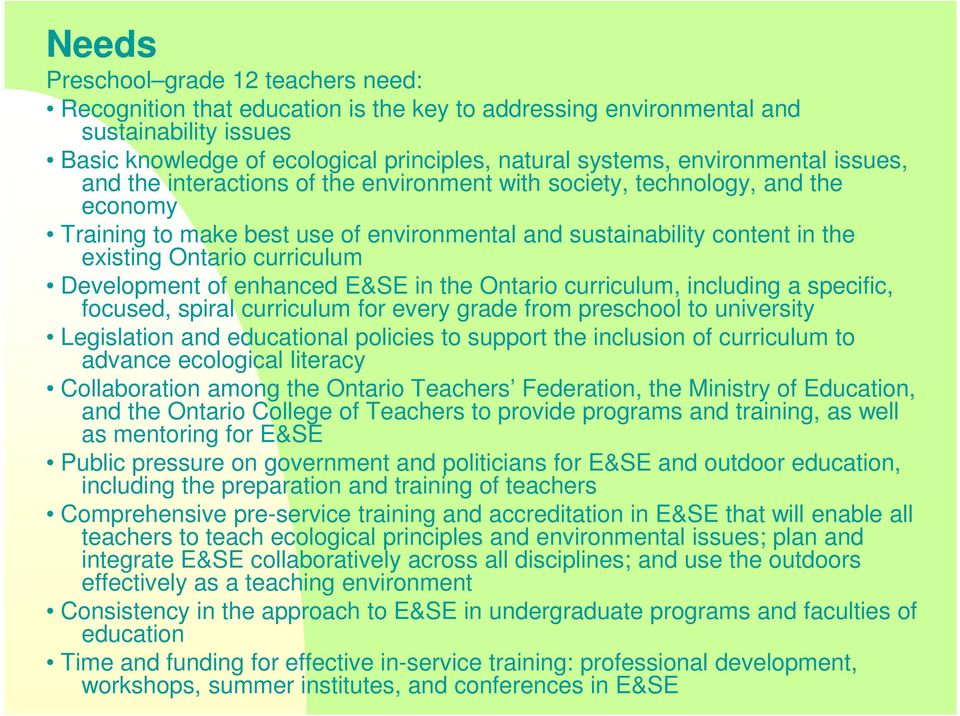 curriculum Development of enhanced E&SE in the Ontario curriculum, including a specific, focused, spiral curriculum for every grade from preschool to university Legislation and educational policies