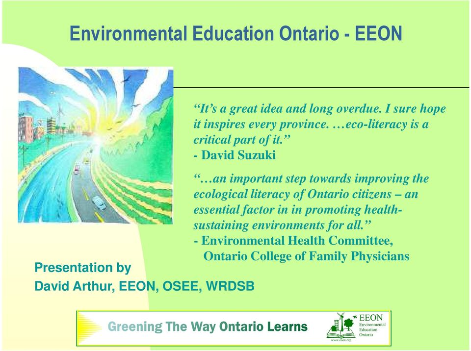 - David Suzuki an important step towards improving the ecological literacy of Ontario citizens an essential