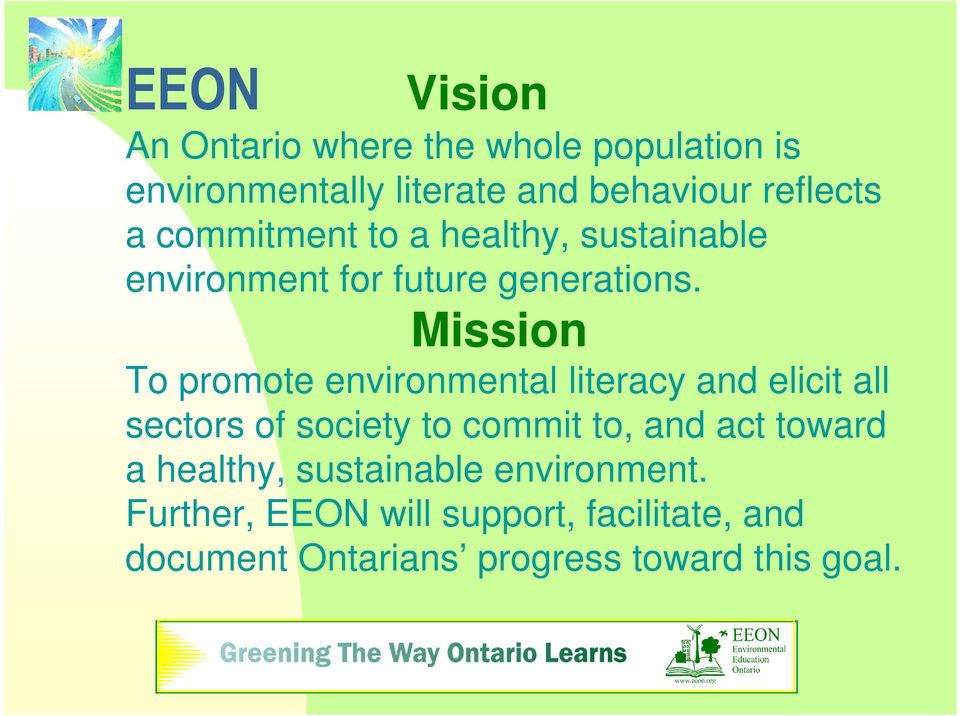 Mission To promote environmental literacy and elicit all sectors of society to commit to, and act