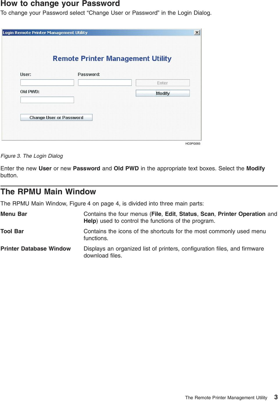 The RPMU Main Window The RPMU Main Window, Figure 4 on page 4, is divided into three main parts: Menu Bar Contains the four menus (File, Edit, Status, Scan, Printer Operation