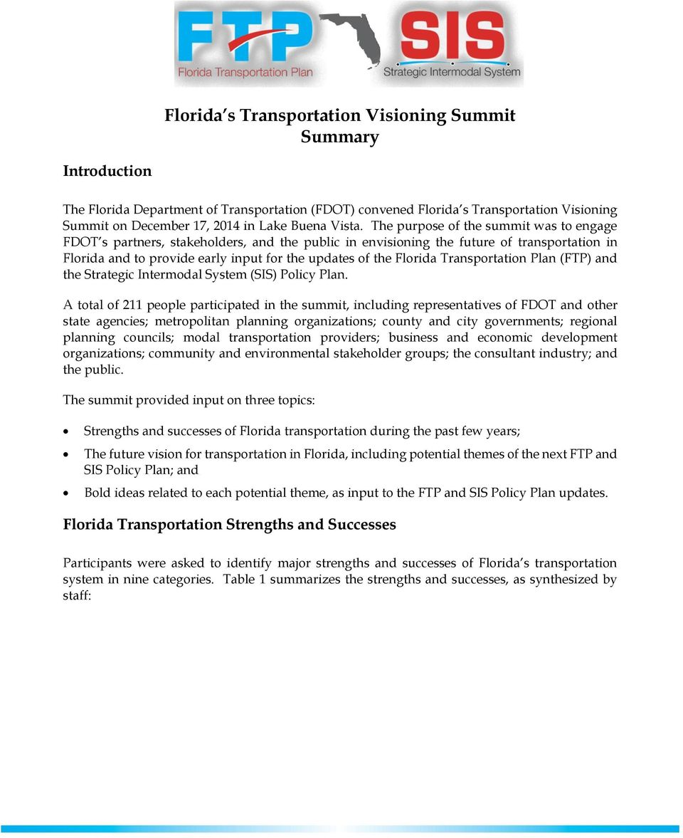 The purpose of the summit was to engage FDOT s partners, stakeholders, and the public in envisioning the future of transportation in Florida and to provide early input for the updates of the Florida