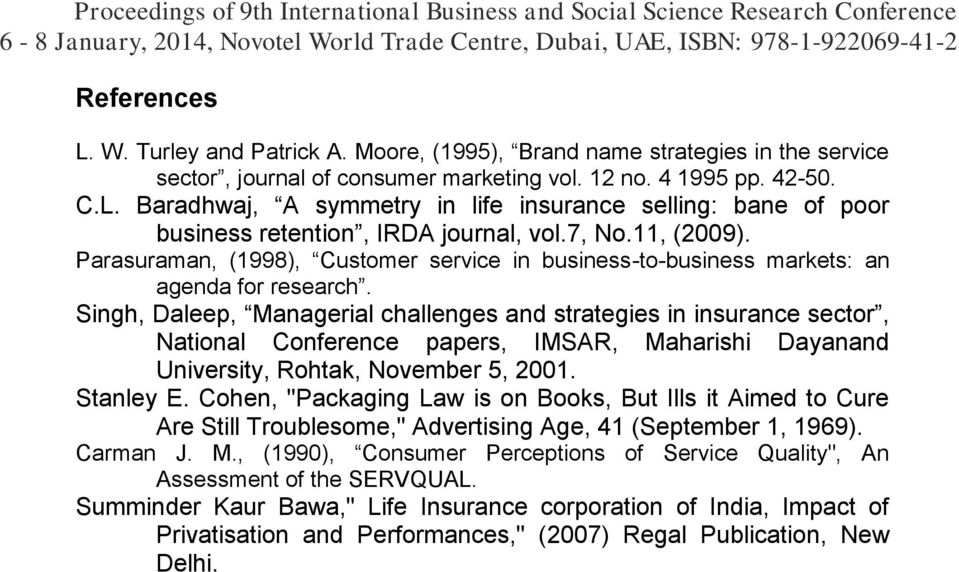 Singh, Daleep, Managerial challenges and strategies in insurance sector, National Conference papers, IMSAR, Maharishi Dayanand University, Rohtak, November 5, 2001. Stanley E.