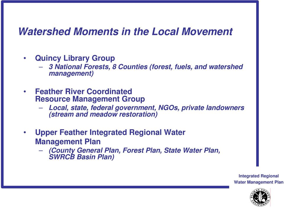 NGOs, private landowners (stream and meadow restoration) Upper Feather Integrated Regional Water Management