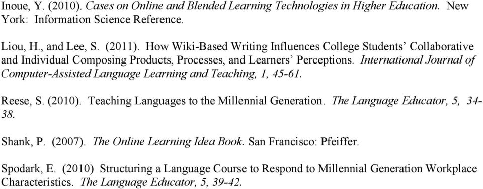 International Journal of Computer-Assisted Language Learning and Teaching, 1, 45-61. Reese, S. (2010). Teaching Languages to the Millennial Generation.