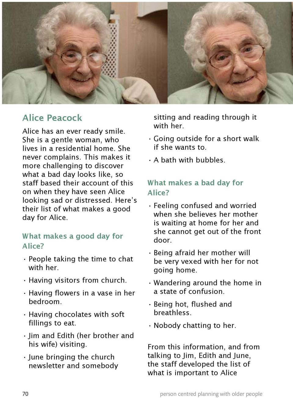 Here s their list of what makes a good day for Alice. What makes a good day for Alice? People taking the time to chat with her. Having visitors from church. Having flowers in a vase in her bedroom.