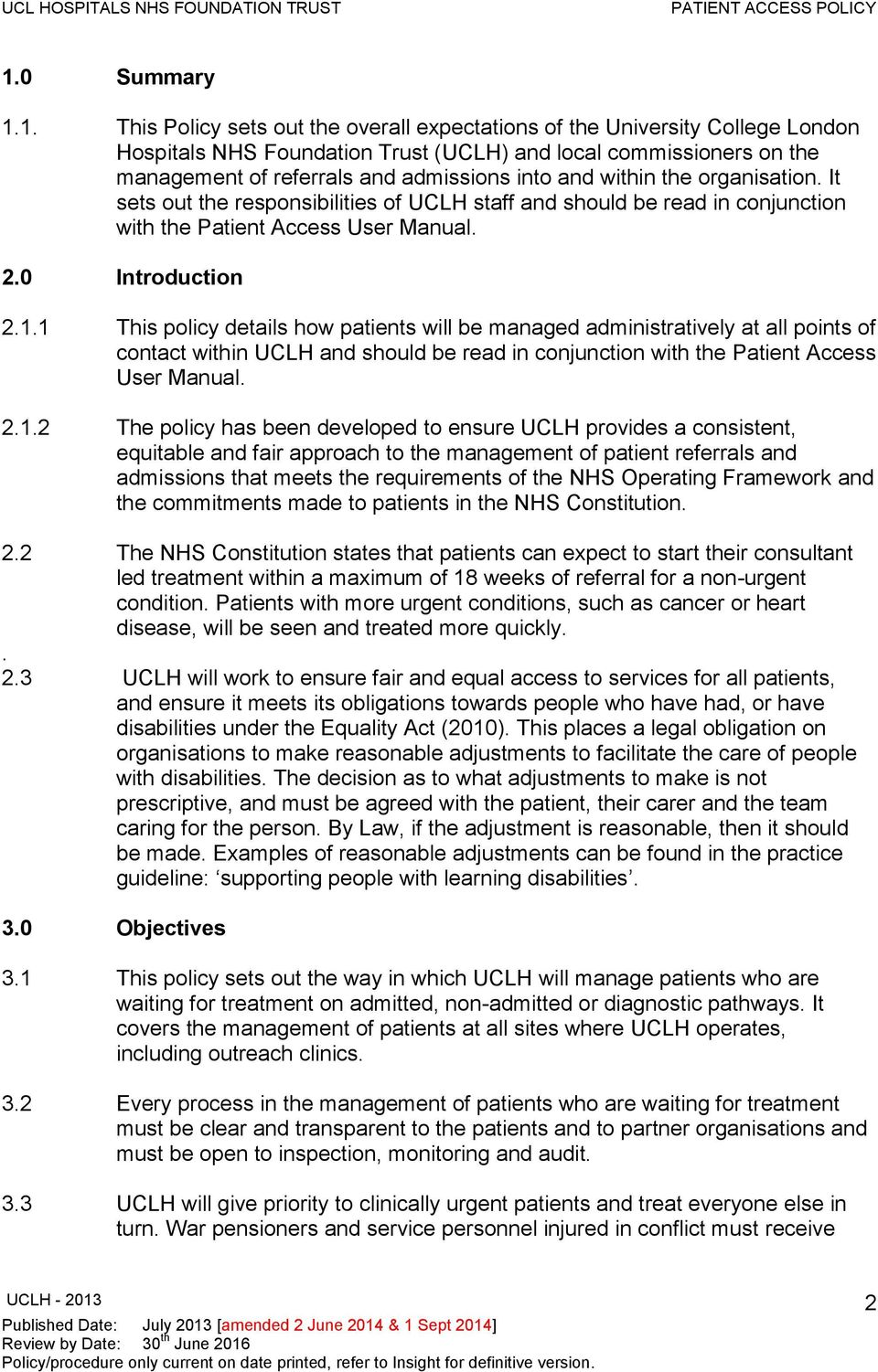 1 This policy details how patients will be managed administratively at all points of contact within UCLH and should be read in conjunction with the Patient Access User Manual. 2.1.2 The policy has