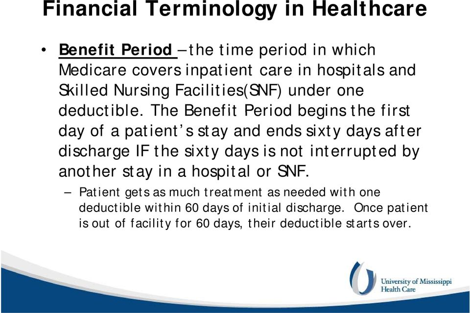 The Benefit Period begins the first day of a patient s stay and ends sixty days after discharge IF the sixty days is not