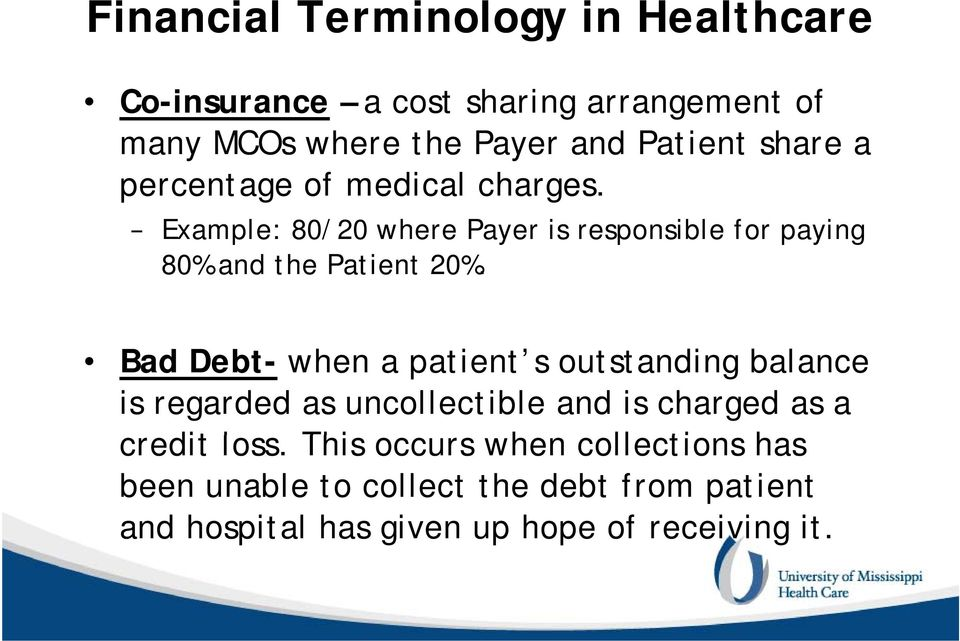 Bad Debt- when a patient s outstanding balance is regarded as uncollectible and is charged as a credit loss.