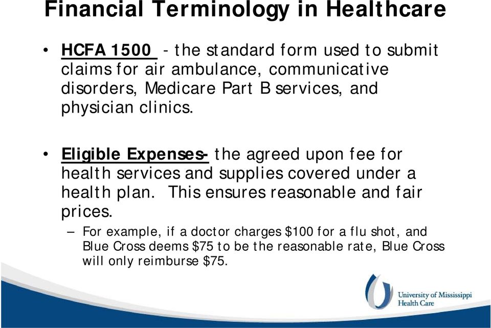 Eligible Expenses- the agreed upon fee for health services and supplies covered under a health plan.