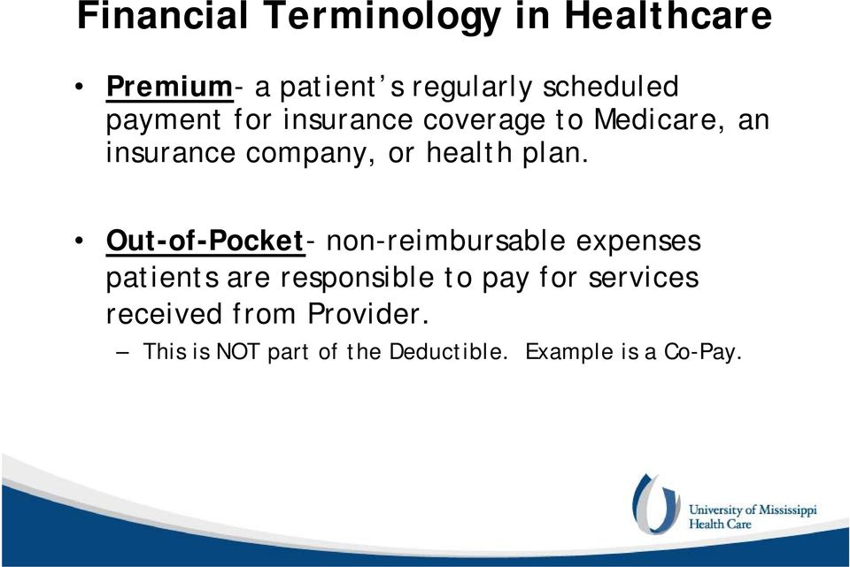 Out-of-Pocket- non-reimbursable expenses patients are responsible to pay