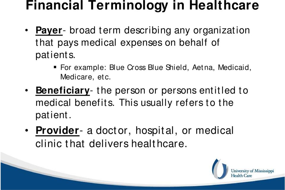 Beneficiary- the person or persons entitled to medical benefits.