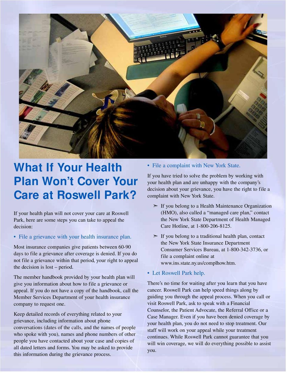 Most insurance companies give patients between 60-90 days to file a grievance after coverage is denied.