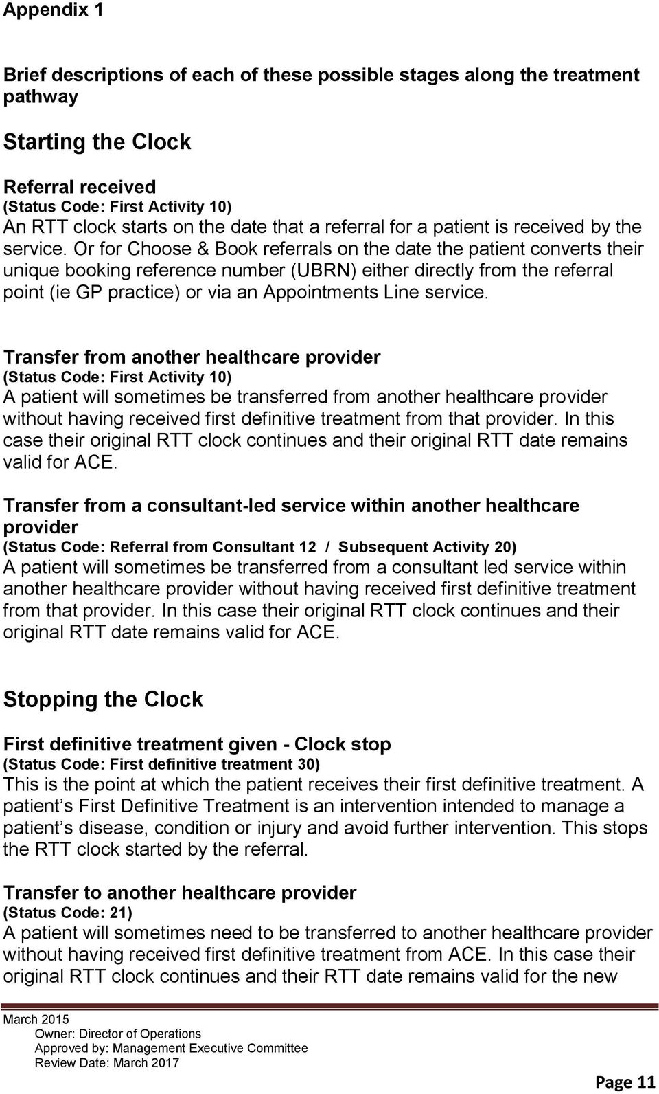 Or for Choose & Book referrals on the date the patient converts their unique booking reference number (UBRN) either directly from the referral point (ie GP practice) or via an Appointments Line