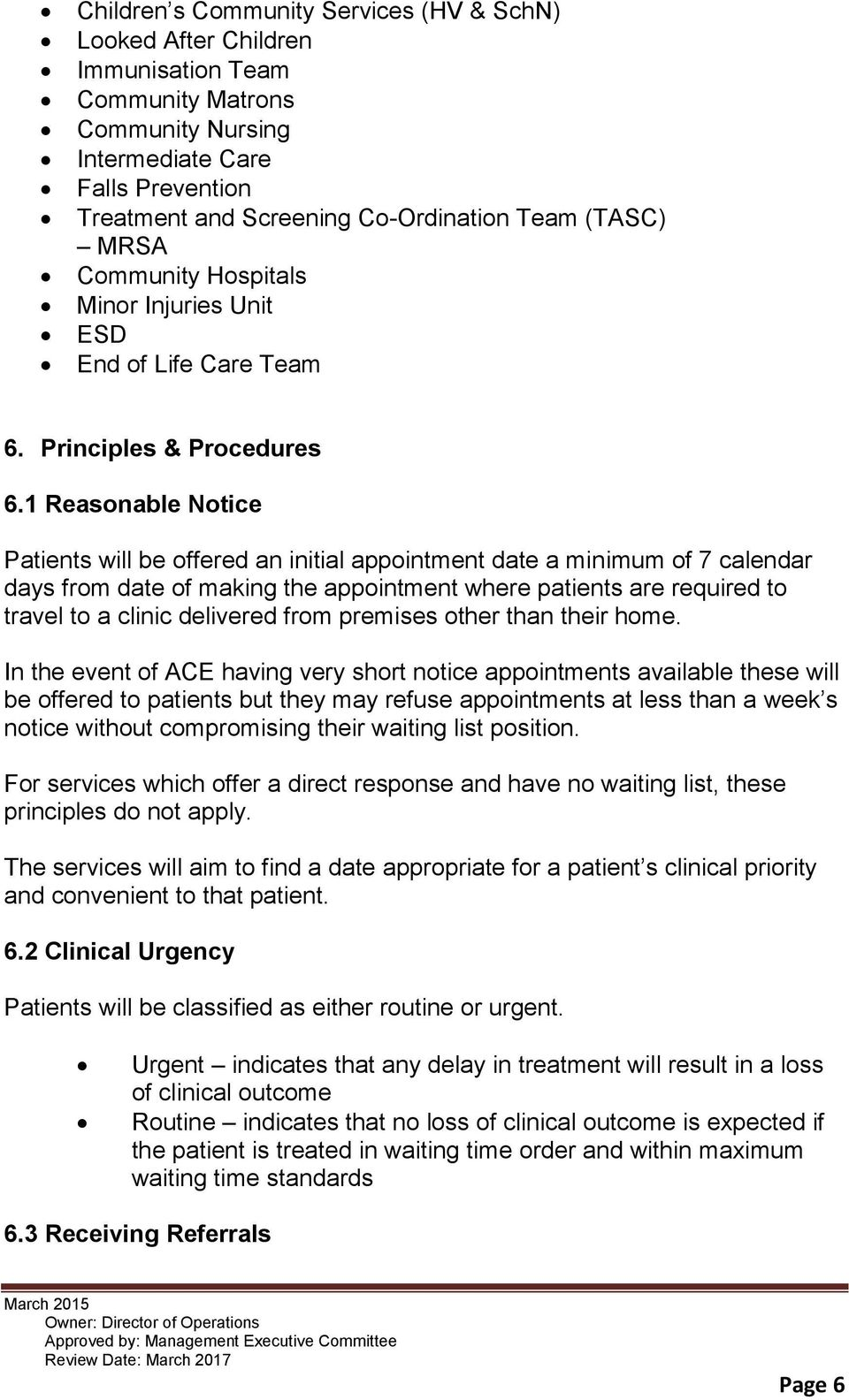 1 Reasonable Notice Patients will be offered an initial appointment date a minimum of 7 calendar days from date of making the appointment where patients are required to travel to a clinic delivered