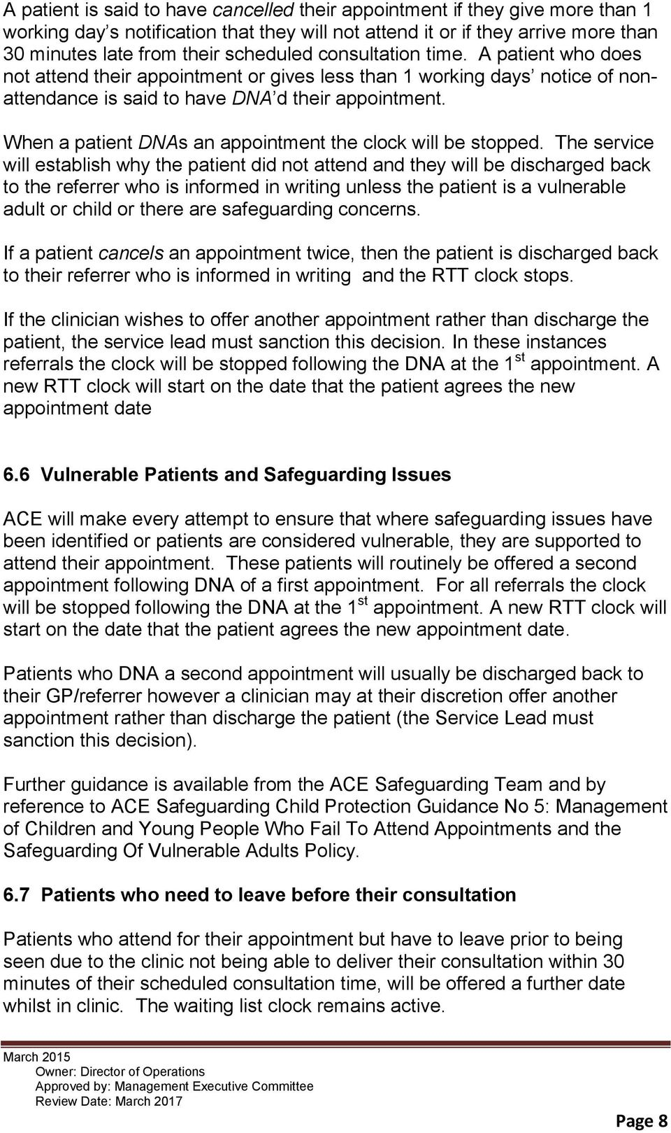 When a patient DNAs an appointment the clock will be stopped.