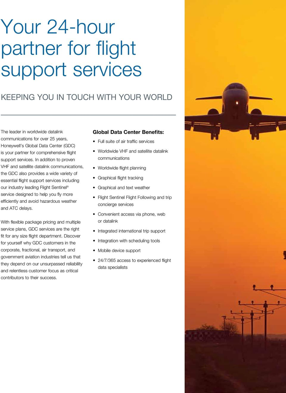 In addition to proven VHF and satellite datalink communications, the GDC also provides a wide variety of essential flight support services including our industry leading Flight Sentinel service