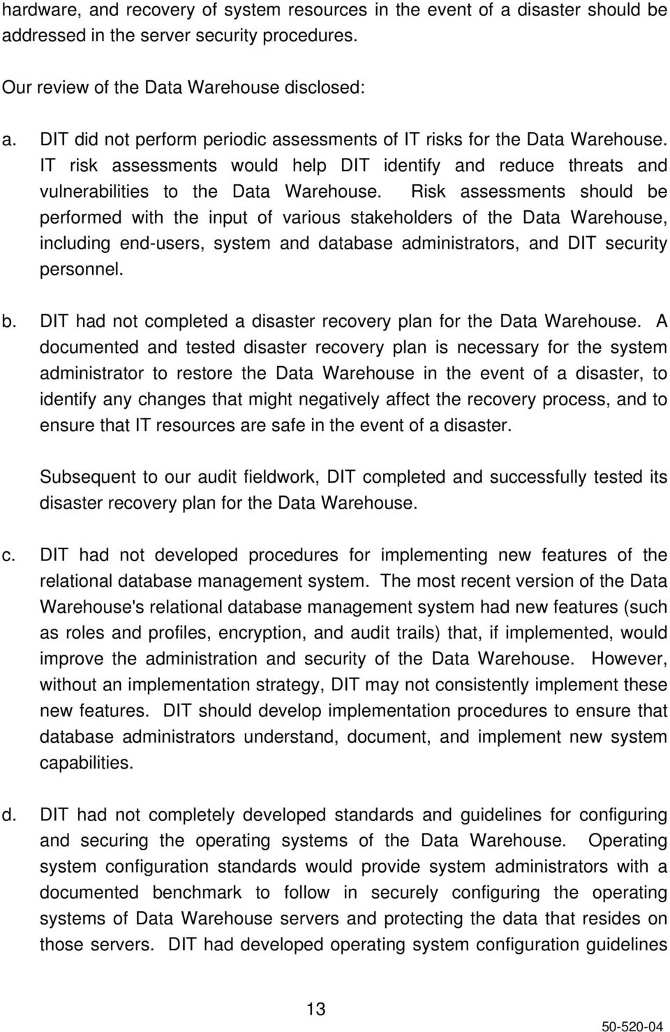 Risk assessments should be performed with the input of various stakeholders of the Data Warehouse, including end-users, system and database administrators, and DIT security personnel. b. DIT had not completed a disaster recovery plan for the Data Warehouse.