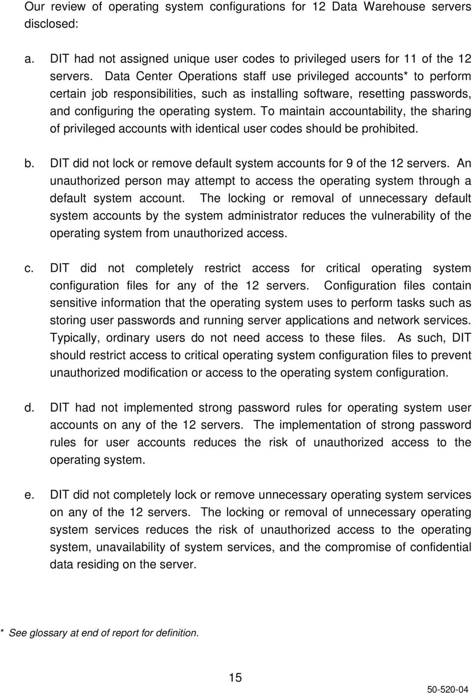 To maintain accountability, the sharing of privileged accounts with identical user codes should be prohibited. b. DIT did not lock or remove default system accounts for 9 of the 12 servers.