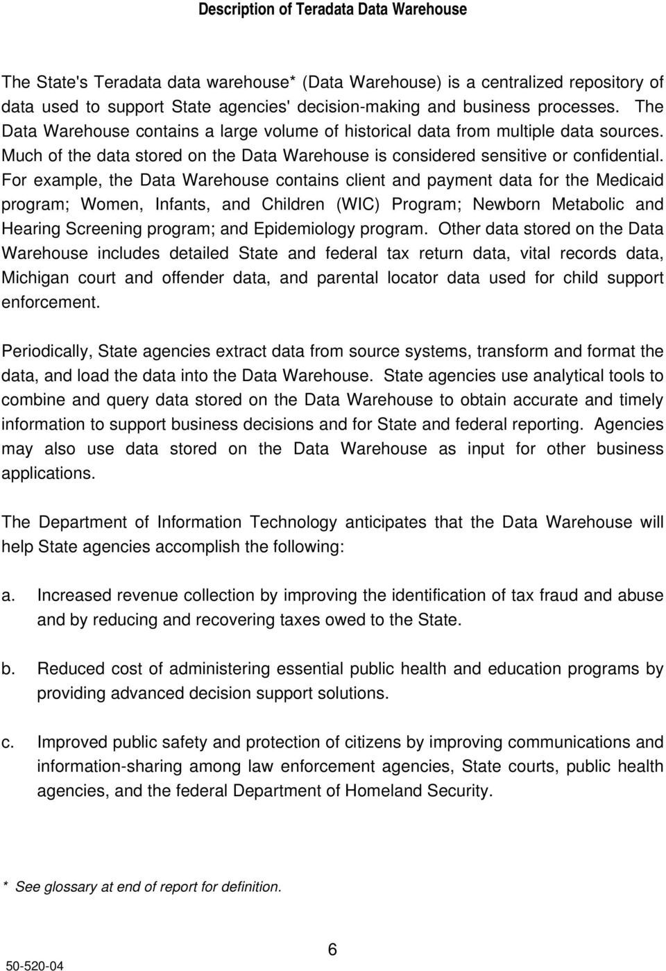 For example, the Data Warehouse contains client and payment data for the Medicaid program; Women, Infants, and Children (WIC) Program; Newborn Metabolic and Hearing Screening program; and