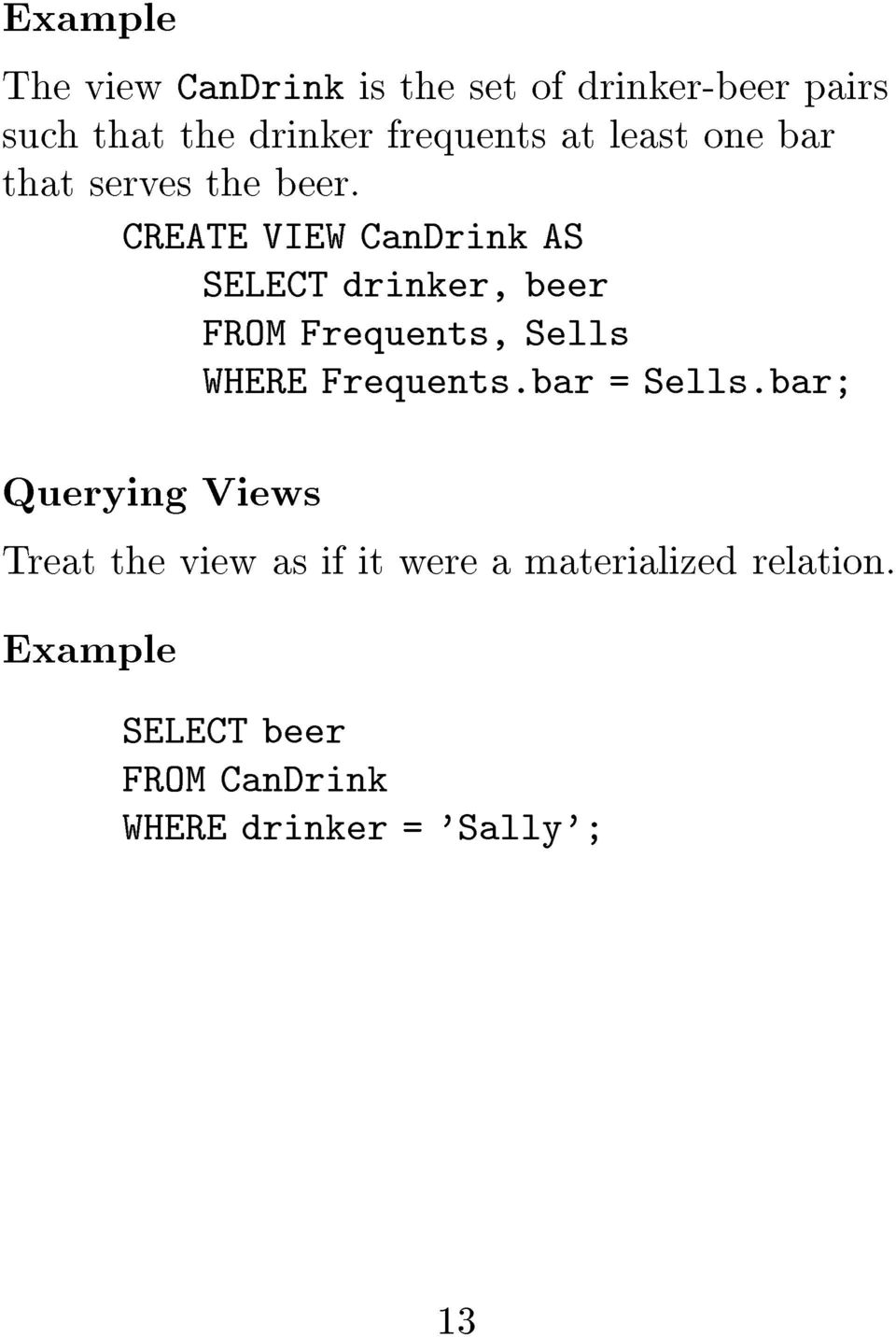 CREATE VIEW CanDrink AS SELECT drinker, beer FROM Frequents, Sells WHERE Frequents.