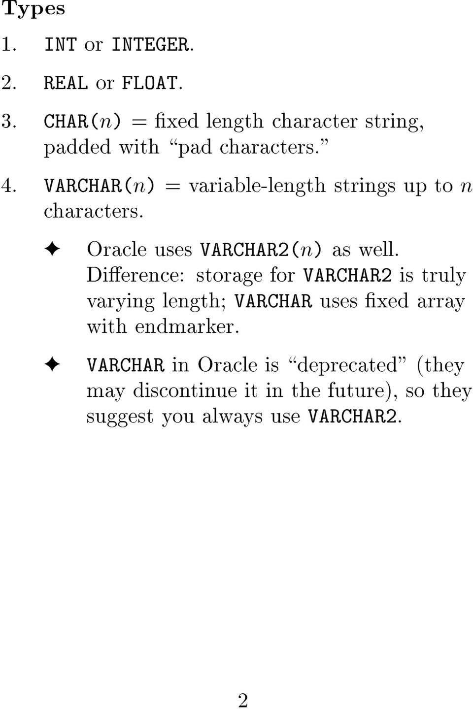 VARCHARènè = variable-length strings up to n characters. Oracle uses VARCHAR2ènè as well.