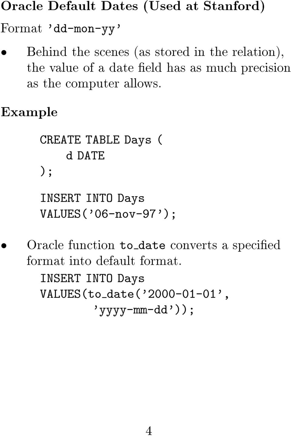 Example CREATE TABLE Days è d DATE è; INSERT INTO Days VALUESè'06-nov-97'è; Oracle function to