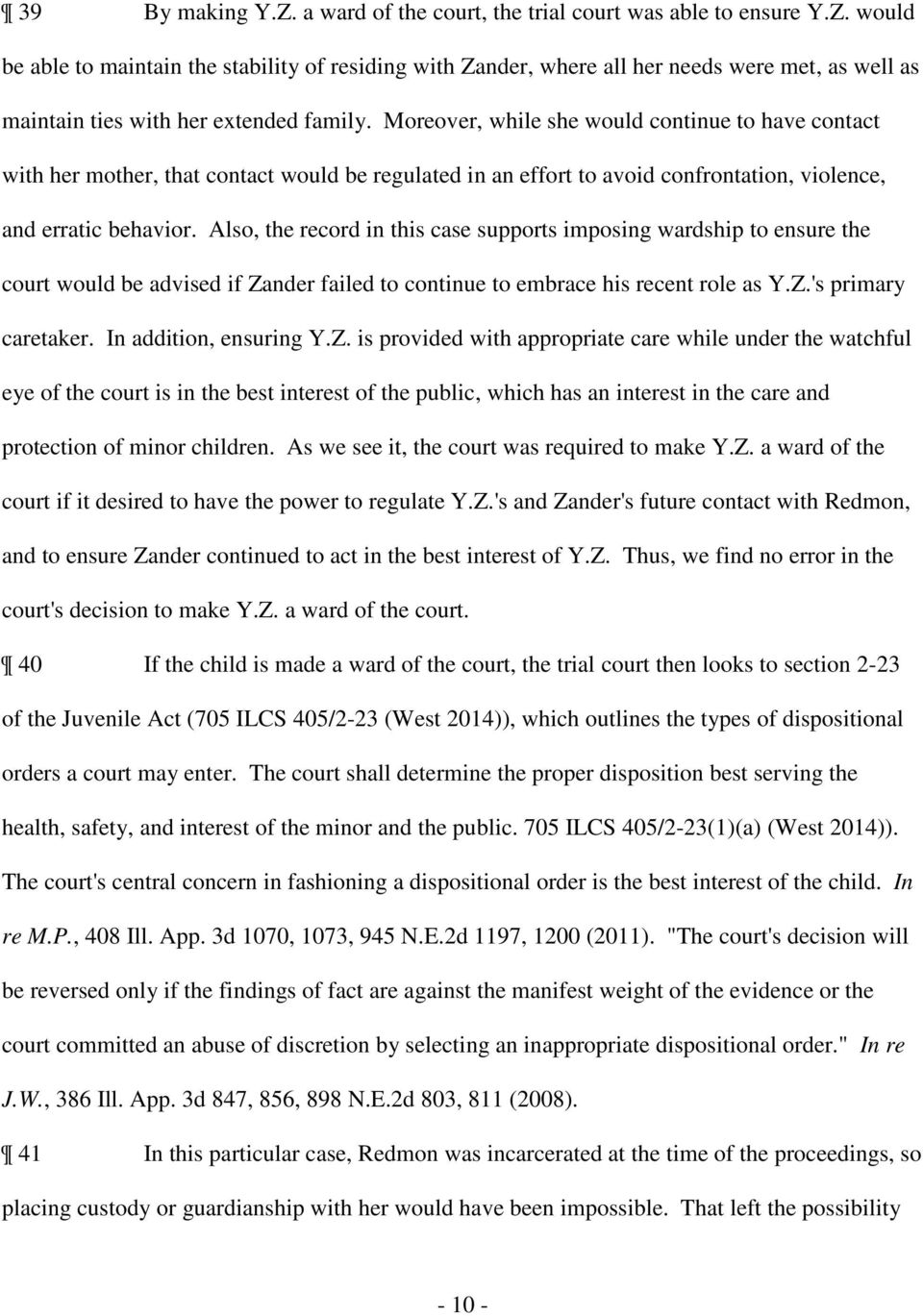 Also, the record in this case supports imposing wardship to ensure the court would be advised if Zander failed to continue to embrace his recent role as Y.Z.'s primary caretaker.