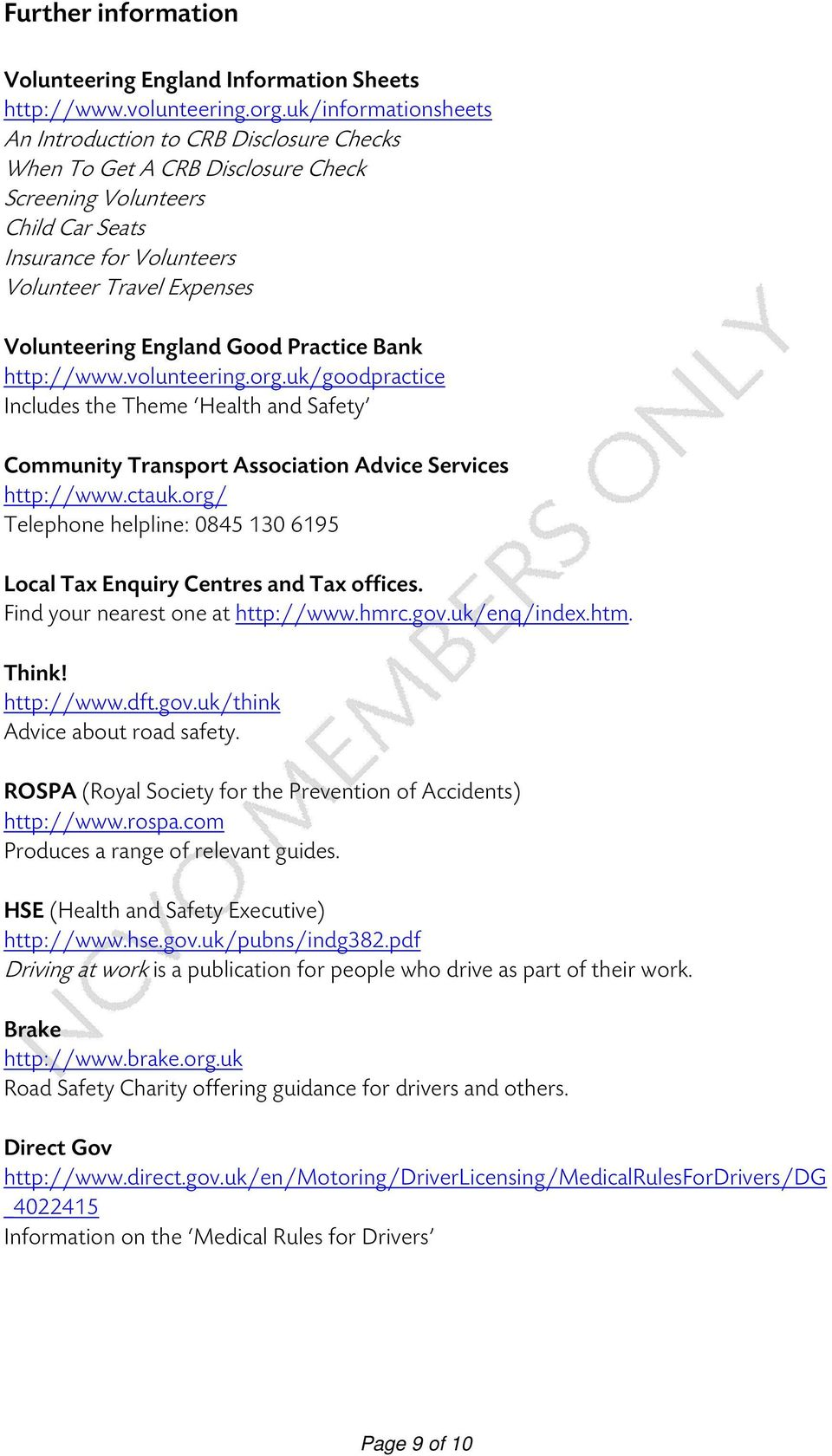England Good Practice Bank http://www.volunteering.org.uk/goodpractice Includes the Theme Health and Safety Community Transport Association Advice Services http://www.ctauk.