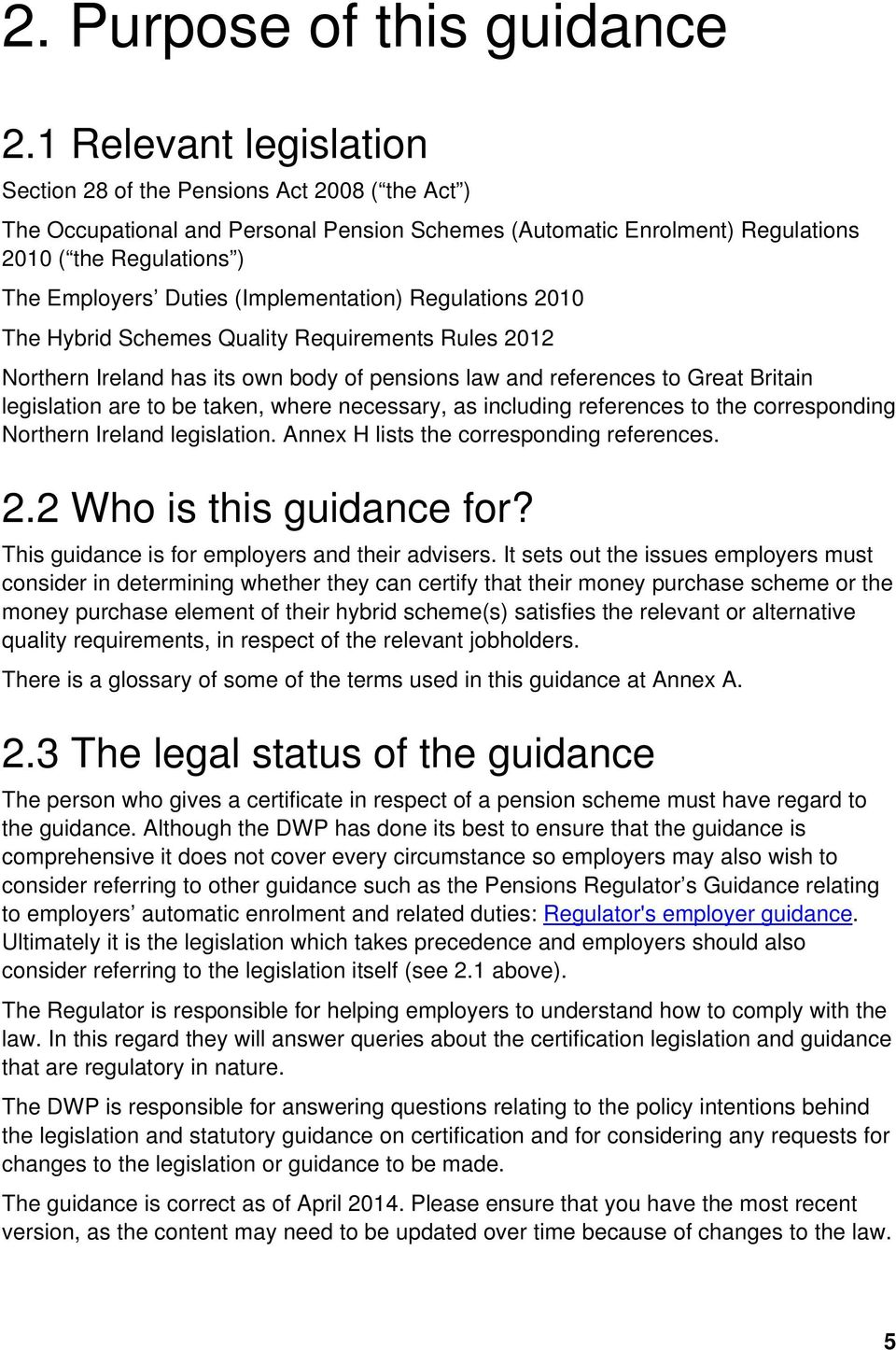 (Implementation) Regulations 2010 The Hybrid Schemes Quality Requirements Rules 2012 Northern Ireland has its own body of pensions law and references to Great Britain legislation are to be taken,