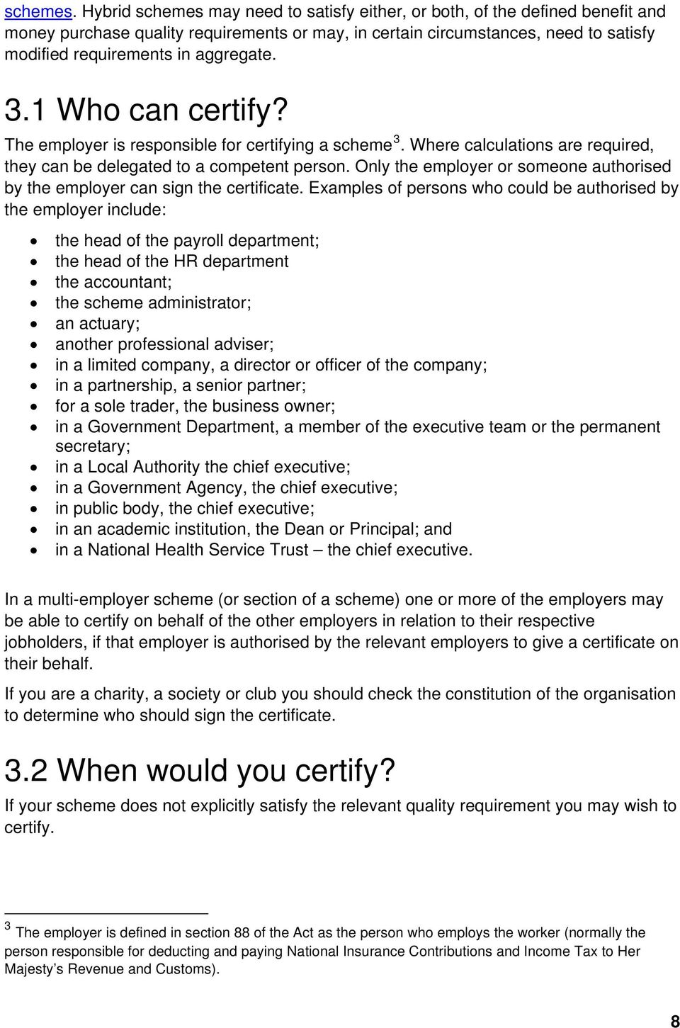 3.1 Who can certify? The employer is responsible for certifying a scheme 3. Where calculations are required, they can be delegated to a competent person.