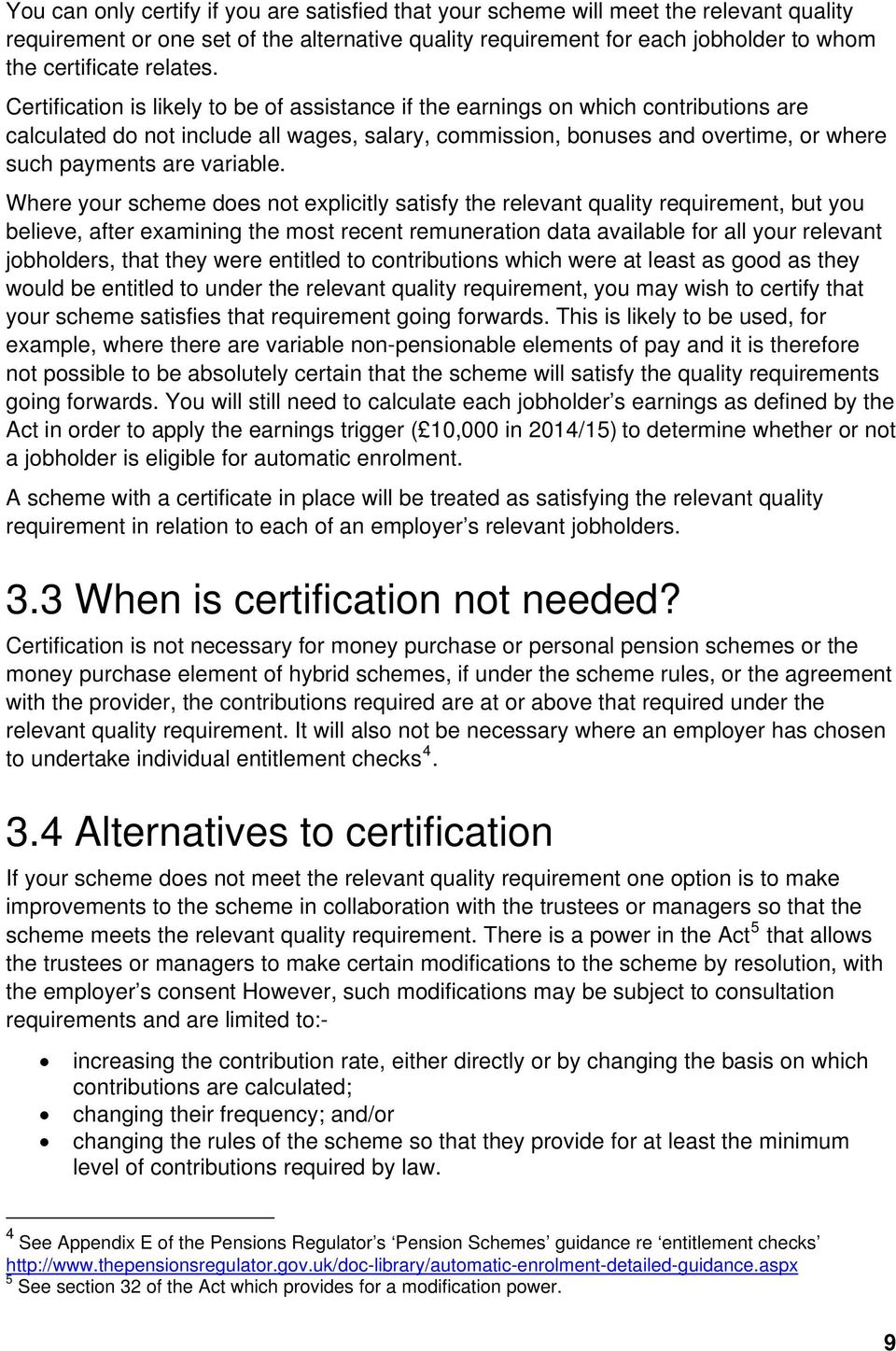Certification is likely to be of assistance if the earnings on which contributions are calculated do not include all wages, salary, commission, bonuses and overtime, or where such payments are