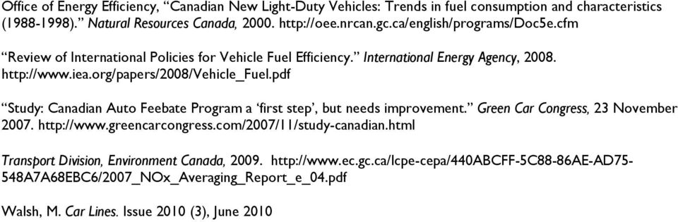 pdf Study: Canadian Auto Feebate Program a first step, but needs improvement. Green Car Congress, 23 November 2007. http://www.greencarcongress.com/2007/11/study-canadian.