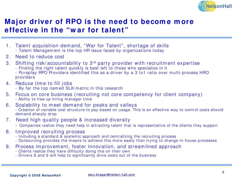 Shifting risk/accountability to 3 rd party provider with recruitment expertise - Finding the right talent quickly is best left to those who specialize in it - Pureplay RPO Providers identified this
