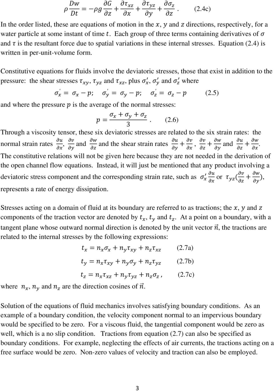 Constitutive equations for fluids involve the deviatoric stresses, those that exist in addition to the pressure: the shear stresses, and, plus, and where ; ; (2.