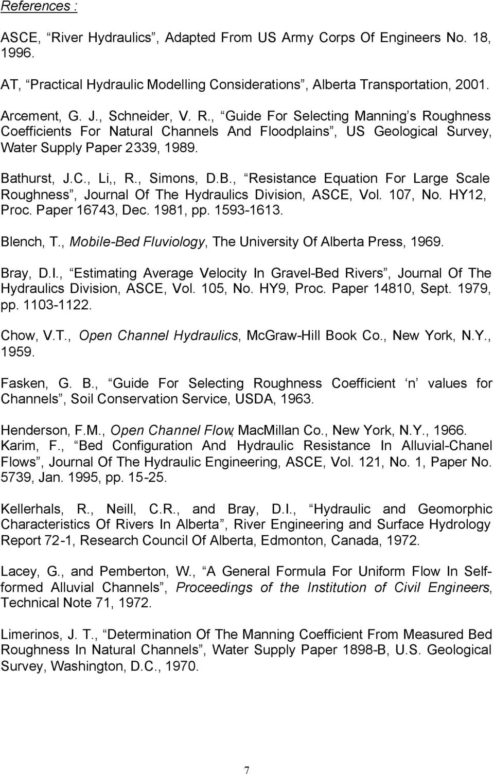 B., Resistance Equation For Large Scale Roughness, Journal Of The Hydraulics Division, ASCE, Vol. 107, No. HY12, Proc. Paper 16743, Dec. 1981, pp. 1593-1613. Blench, T.